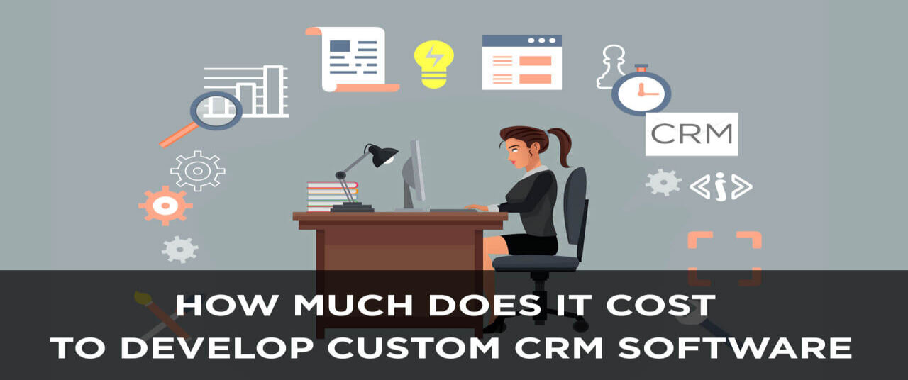 How Much Does It Cost to Develop Custom CRM Software?