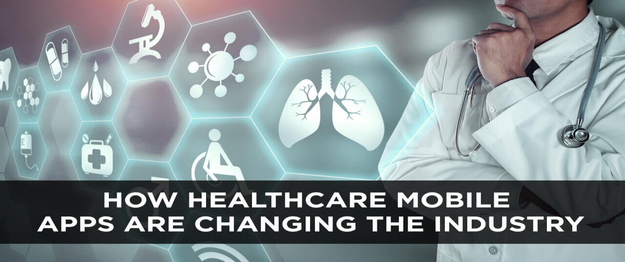 How Healthcare Mobile Apps Are Changing The Industry