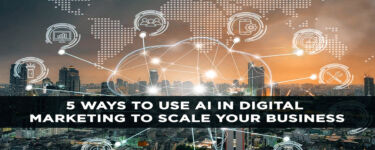 5 Ways to Use AI in Digital Marketing to Scale Your Business