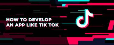 How to Create an App Like TikTok