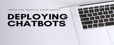 What You Need to Know About Deploying Chatbots