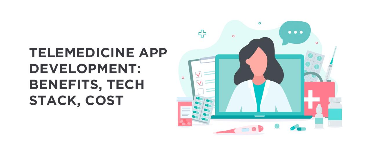 Telemedicine App Development: Benefits, Tech Stack, Cost