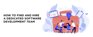 How to Find and Hire a Dedicated Software Development Team