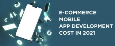E-Commerce Mobile App Development Cost in 2021