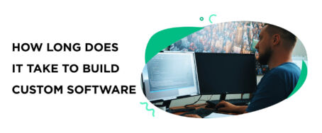 How Long Does It Take to Build a Custom Software?