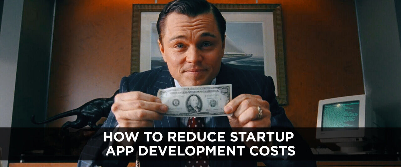 How to Reduce Startup App Development Costs