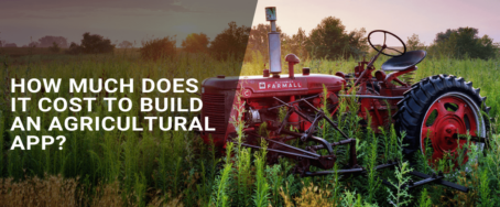 How Much Does It Cost to Build an Agricultural App?