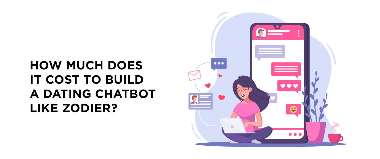 How Much Does It Cost to Build a Dating Chatbot Like Zodier?