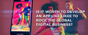 Is It Worth Developing an App like Likee to Rock the Global Digital Business?