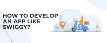 How to Develop an App Like Swiggy? Tips from Swiggy App Developers